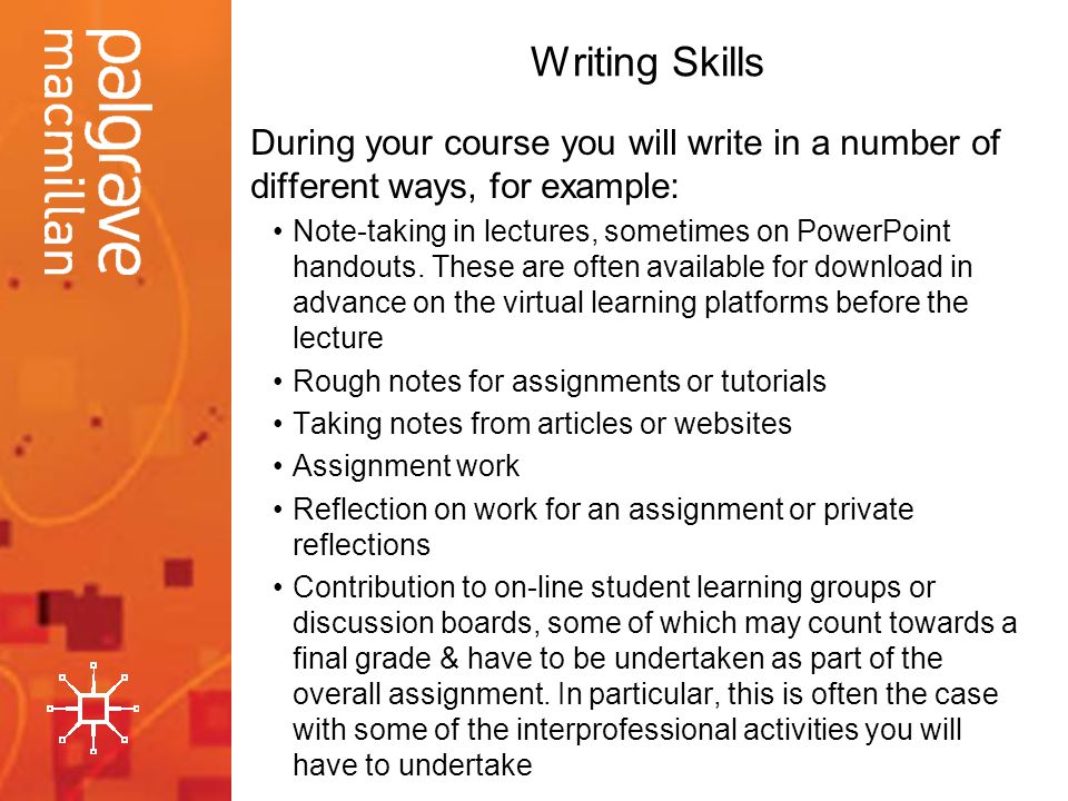 Writing Skills During your course you will write in a number of different ways, for example: