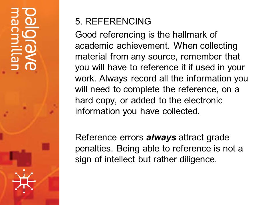 5. REFERENCING Good referencing is the hallmark of academic achievement.
