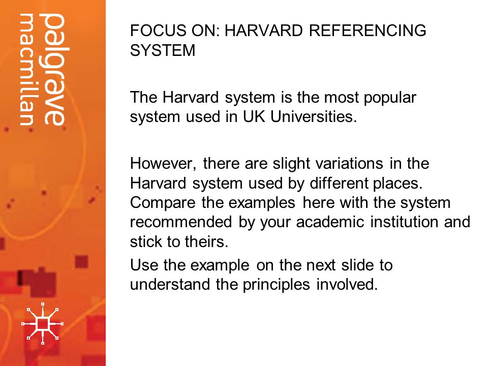 FOCUS ON: HARVARD REFERENCING SYSTEM The Harvard system is the most popular system used in UK Universities.