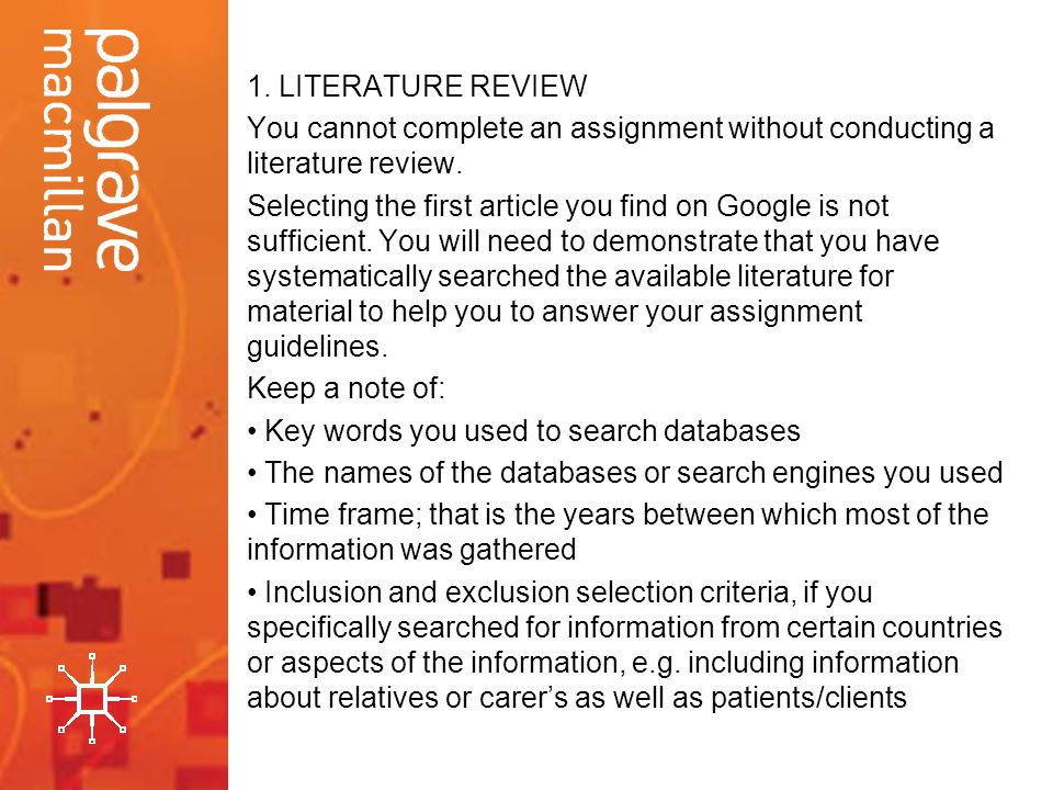 LITERATURE REVIEW You cannot complete an assignment without conducting a literature review.