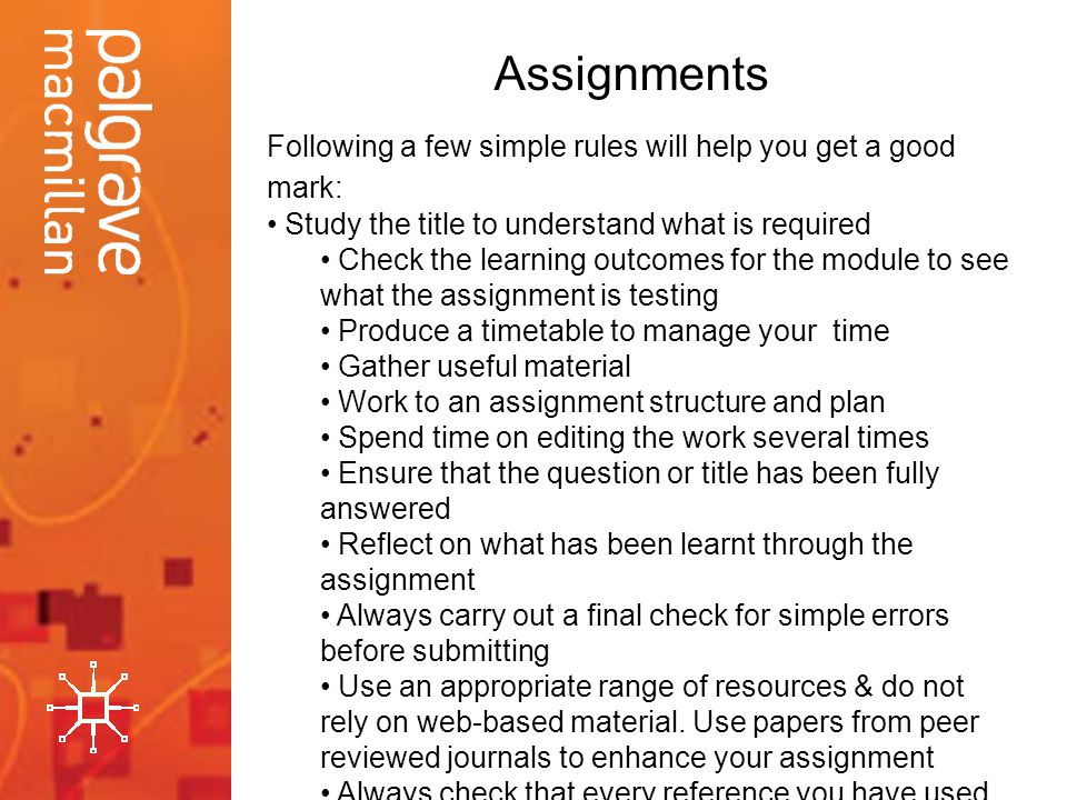 Assignments Following a few simple rules will help you get a good mark: Study the title to understand what is required.