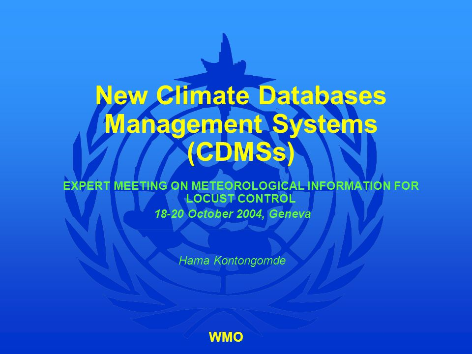 New Climate Databases Management Systems (CDMSs) EXPERT MEETING ON METEOROLOGICAL INFORMATION FOR LOCUST CONTROL