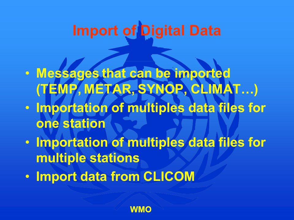 Import of Digital Data Messages that can be imported (TEMP, METAR, SYNOP, CLIMAT…) Importation of multiples data files for one station.