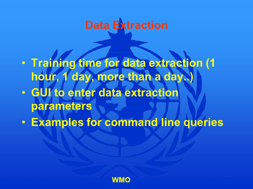 Data Extraction Training time for data extraction (1 hour, 1 day, more than a day..) GUI to enter data extraction parameters.