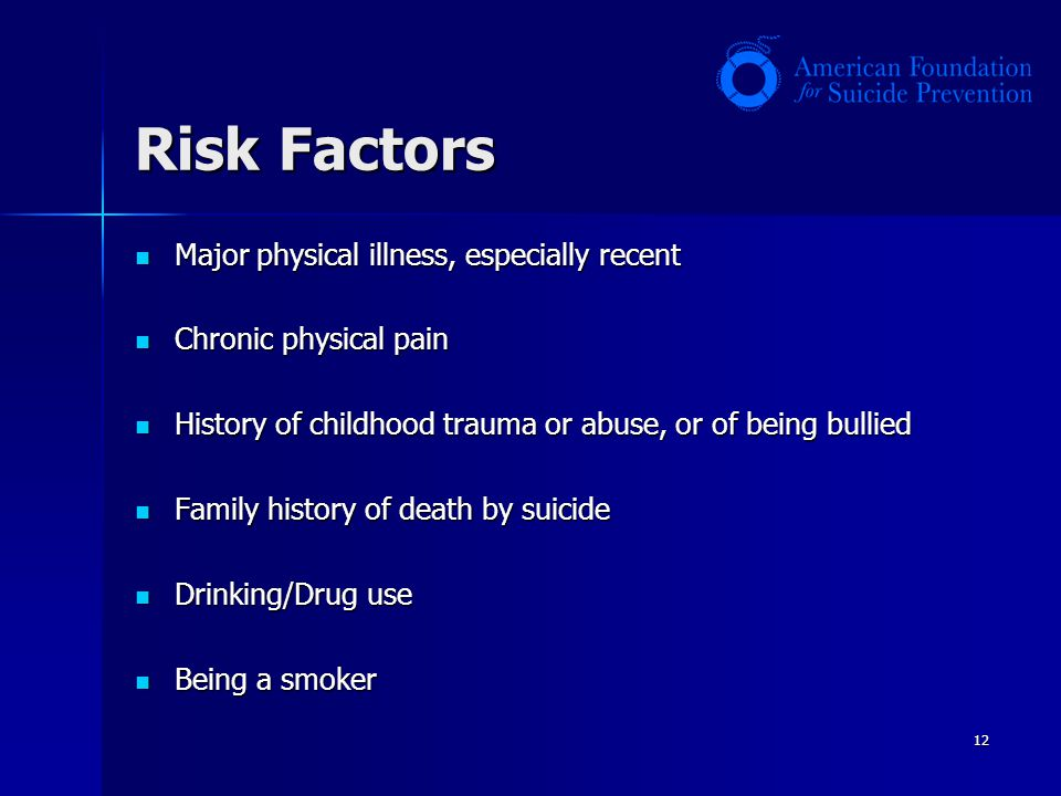Risk Factors Major physical illness, especially recent