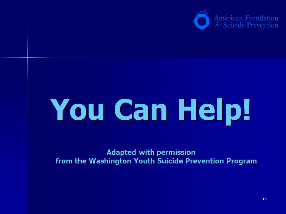 You Can Help! Adapted with permission from the Washington Youth Suicide Prevention Program