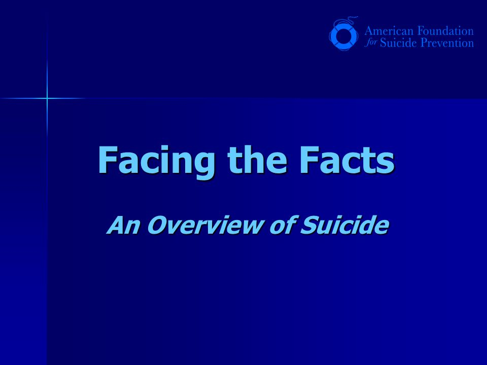 Facing the Facts An Overview of Suicide
