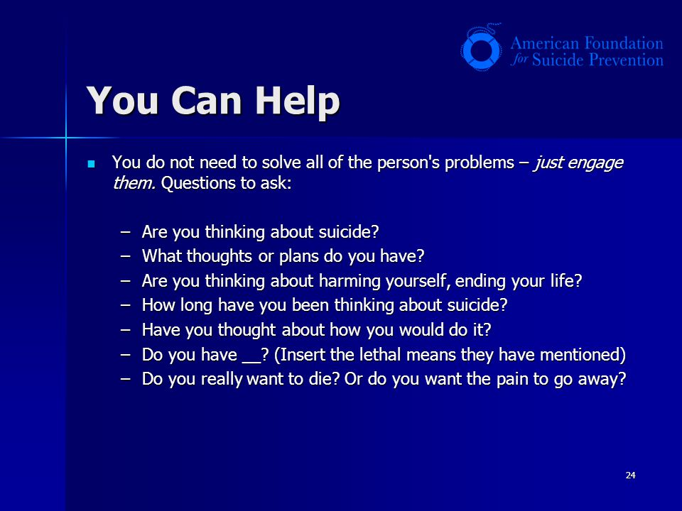 You Can Help You do not need to solve all of the person s problems – just engage them. Questions to ask: