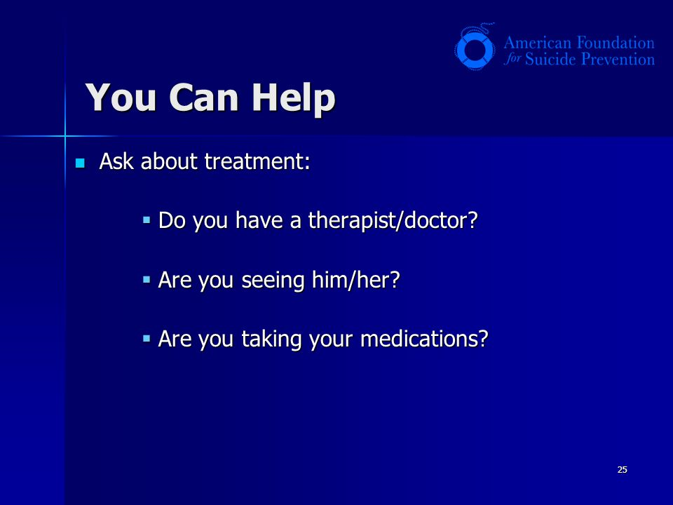 You Can Help Ask about treatment: Do you have a therapist/doctor