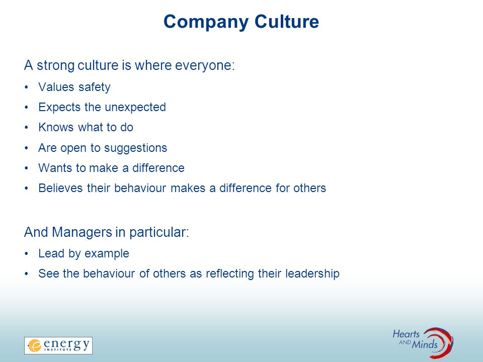 Company Culture A strong culture is where everyone: