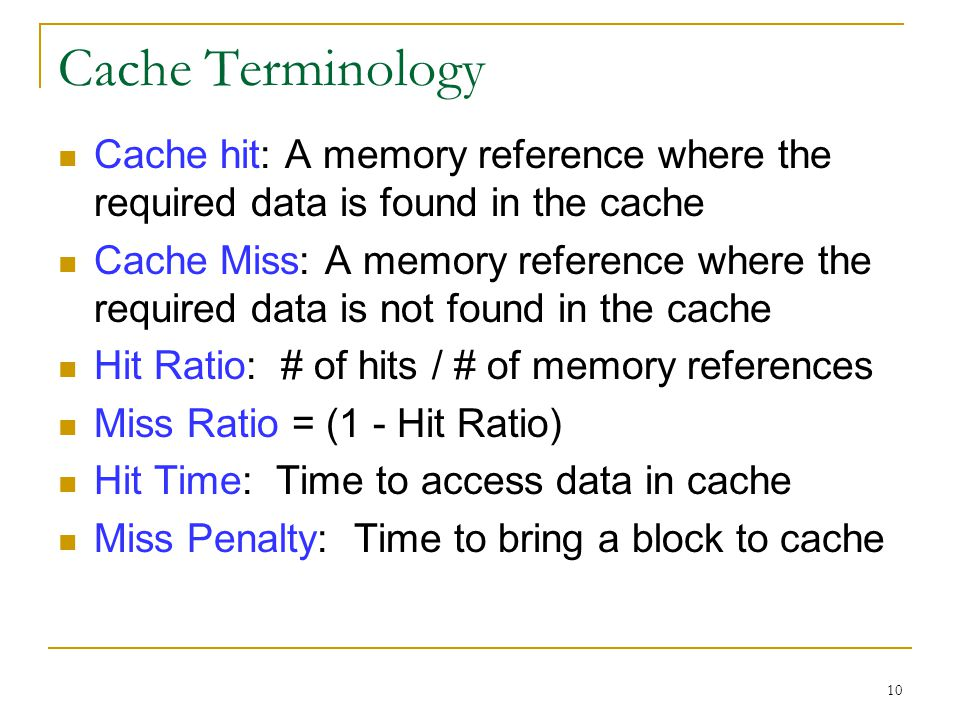 Cache Terminology Cache hit: A memory reference where the required data is found in the cache.