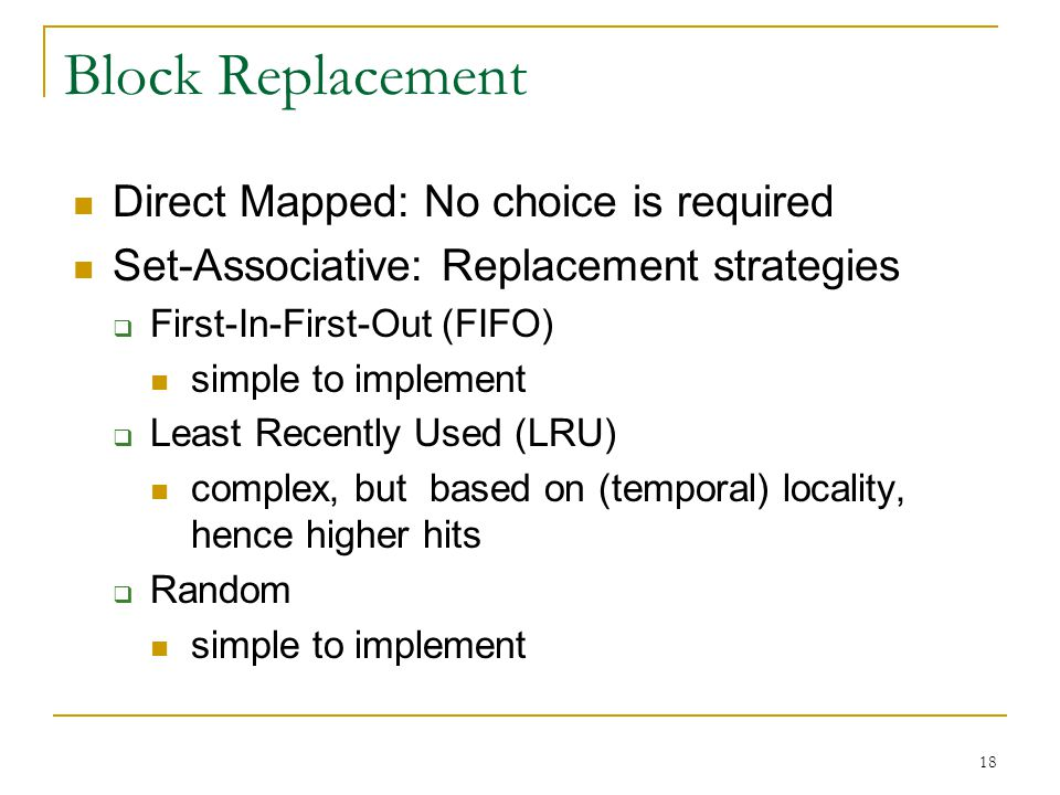 Block Replacement Direct Mapped: No choice is required