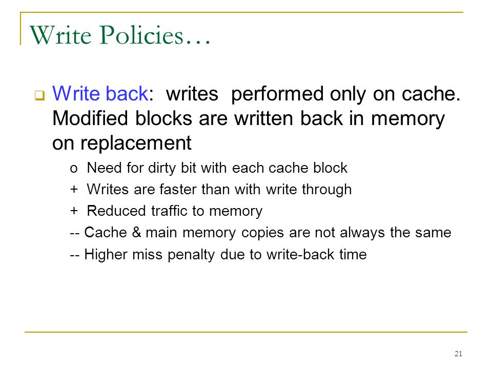 Write Policies… Write back: writes performed only on cache. Modified blocks are written back in memory on replacement.