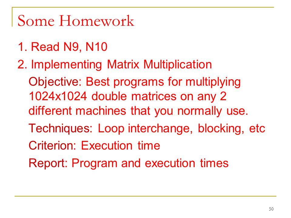 Some Homework 1. Read N9, N10 2. Implementing Matrix Multiplication