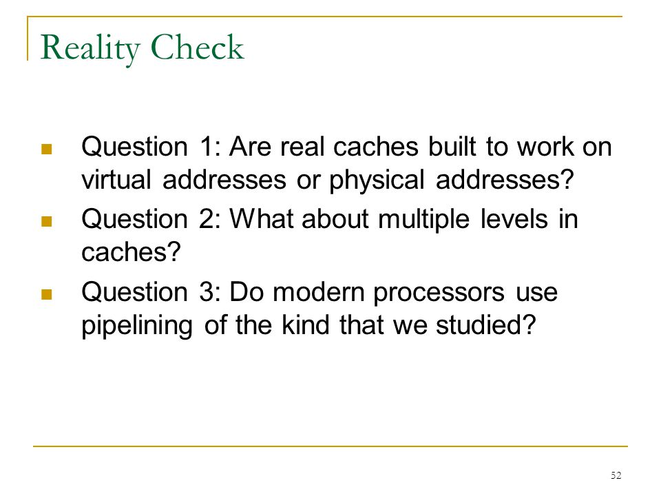 Reality Check Question 1: Are real caches built to work on virtual addresses or physical addresses