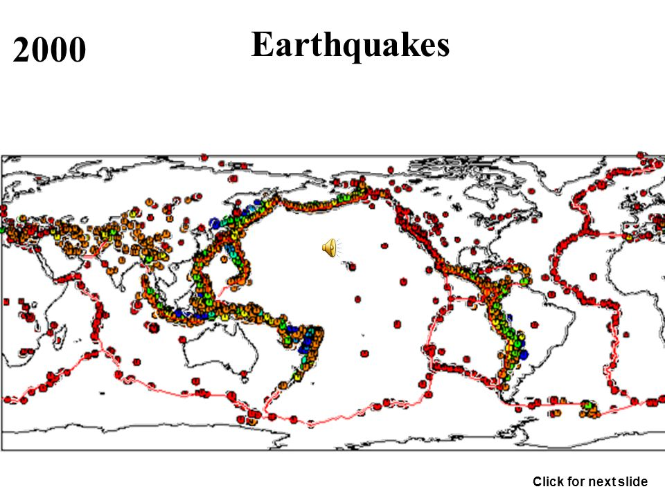Earthquakes 1998 1999 2000 Click for next slide