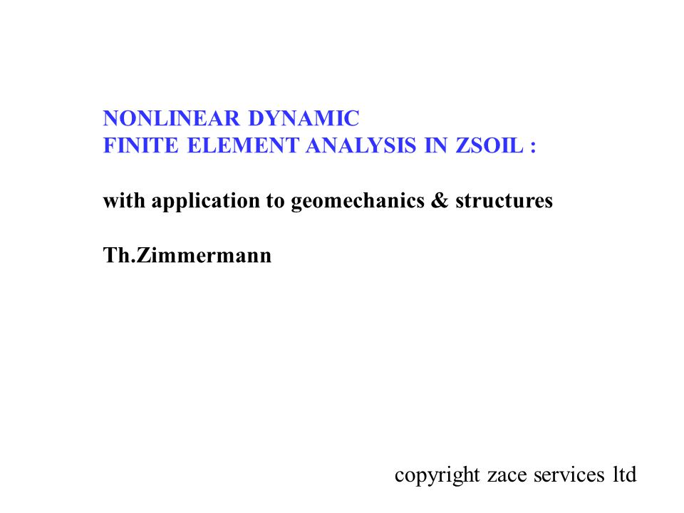 NONLINEAR DYNAMIC FINITE ELEMENT ANALYSIS IN ZSOIL : with application to geomechanics & structures.
