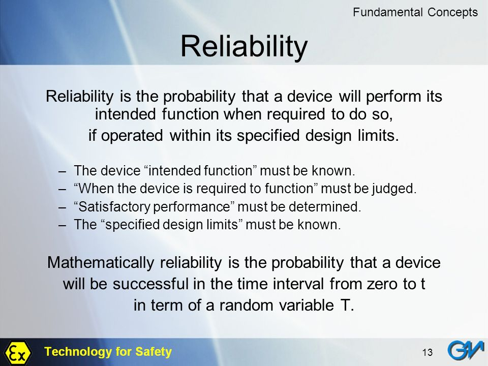 Fundamental Concepts Reliability. Reliability is the probability that a device will perform its intended function when required to do so,