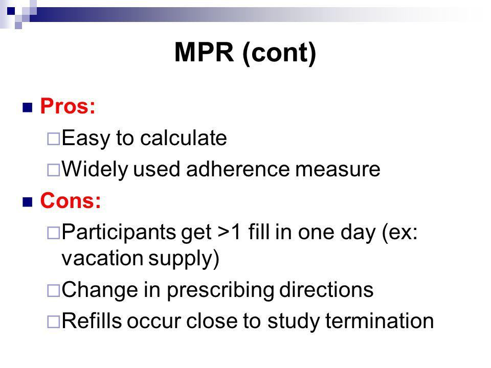 MPR (cont) Pros: Easy to calculate Widely used adherence measure Cons: