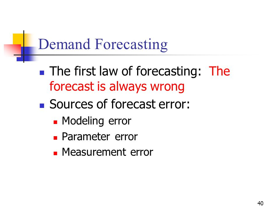 Demand Forecasting The first law of forecasting: The forecast is always wrong. Sources of forecast error: