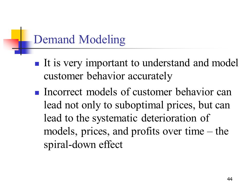 Demand Modeling It is very important to understand and model customer behavior accurately.