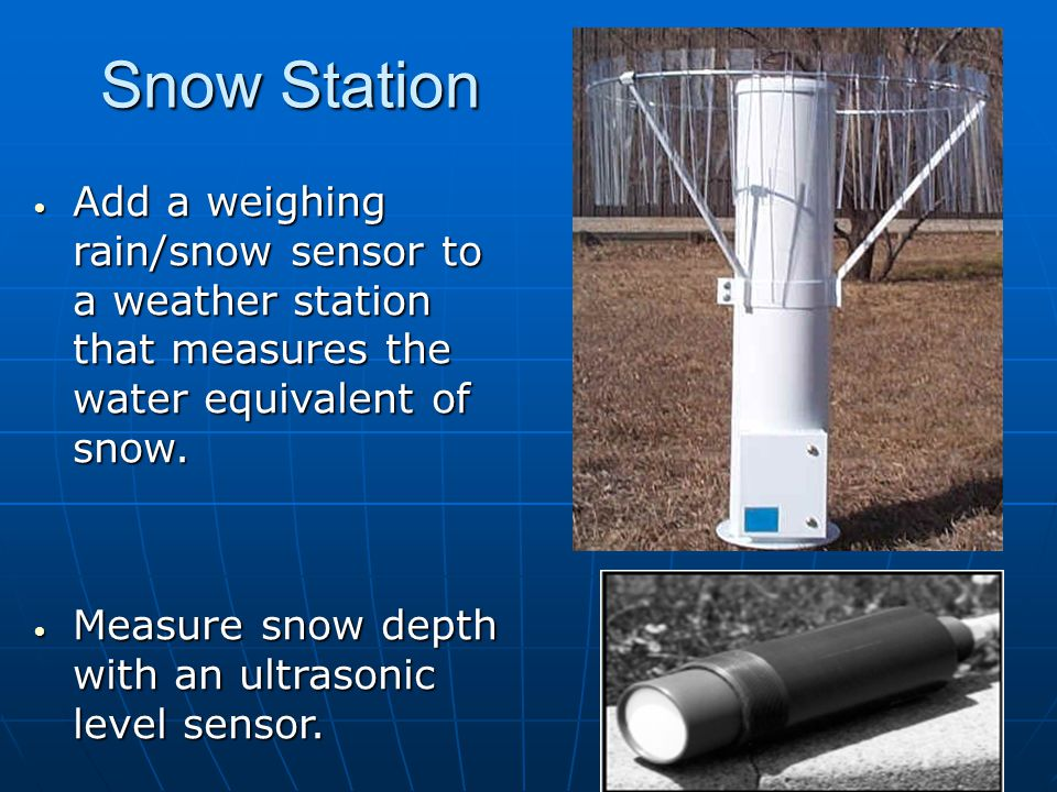 Snow Station Add a weighing rain/snow sensor to a weather station that measures the water equivalent of snow.