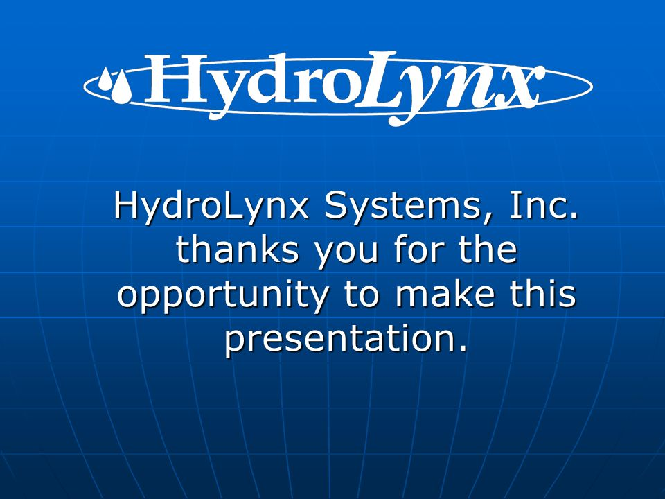 HydroLynx Systems, Inc. thanks you for the opportunity to make this presentation.