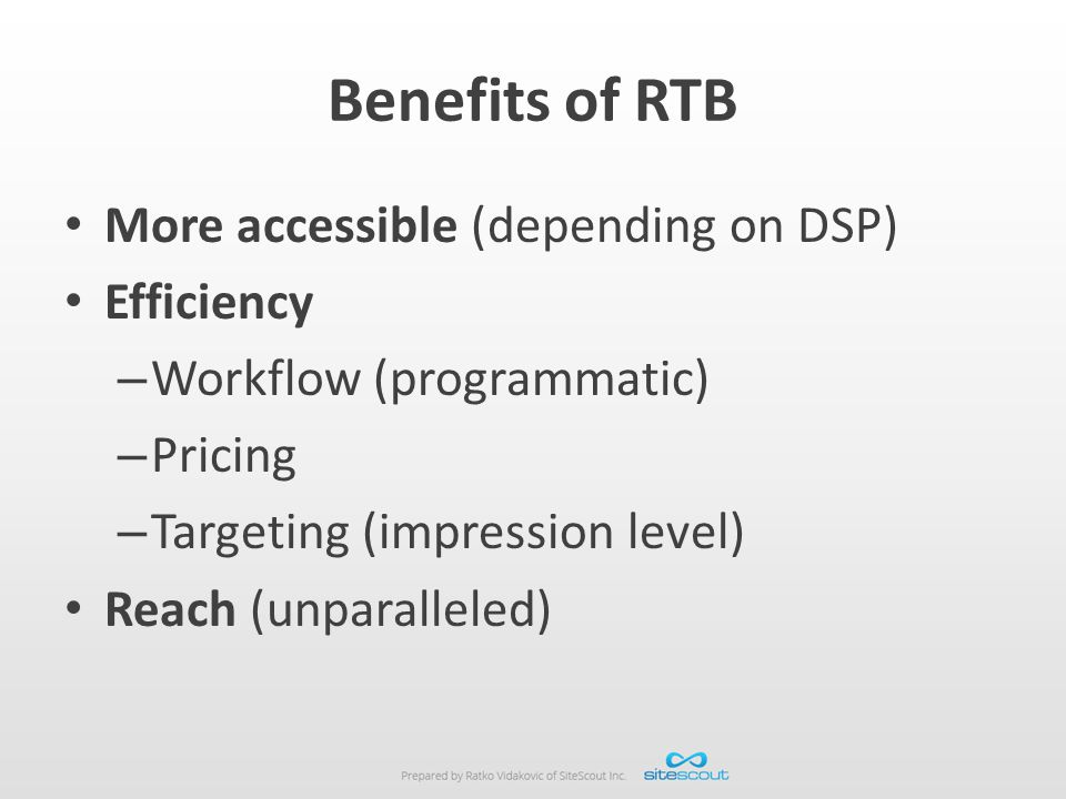 Benefits of RTB More accessible (depending on DSP) Efficiency