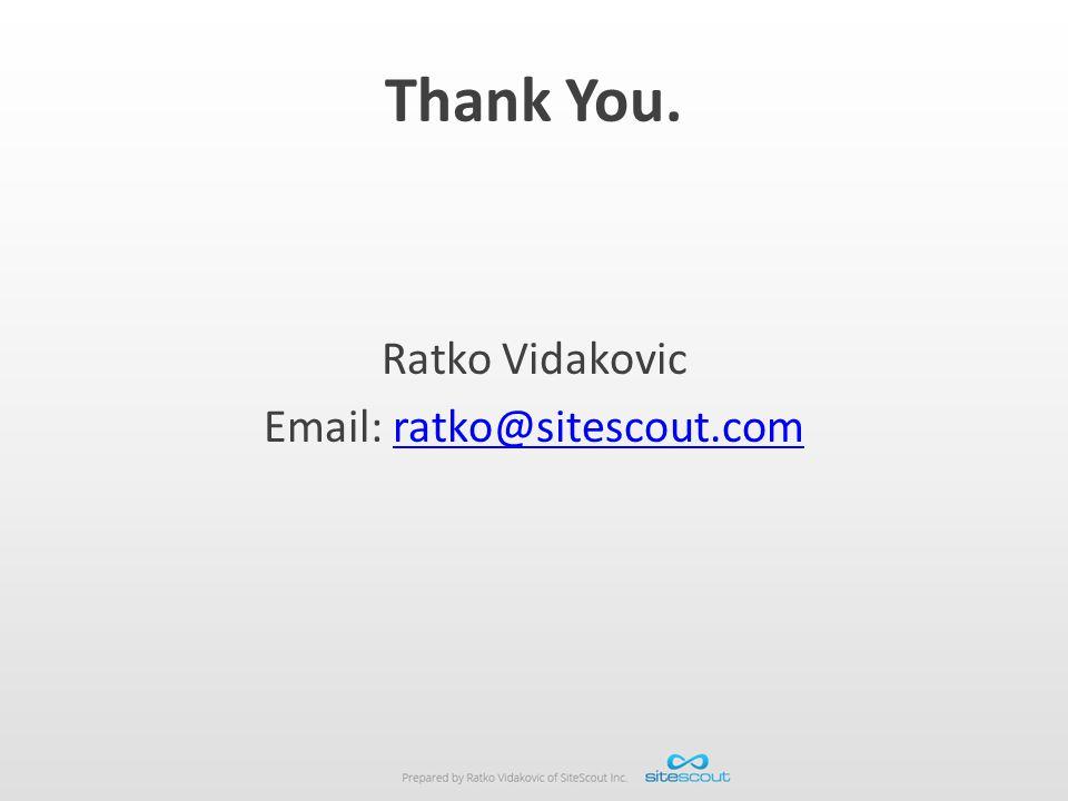 Thank You. Ratko Vidakovic Email: ratko@sitescout.com Thank you.