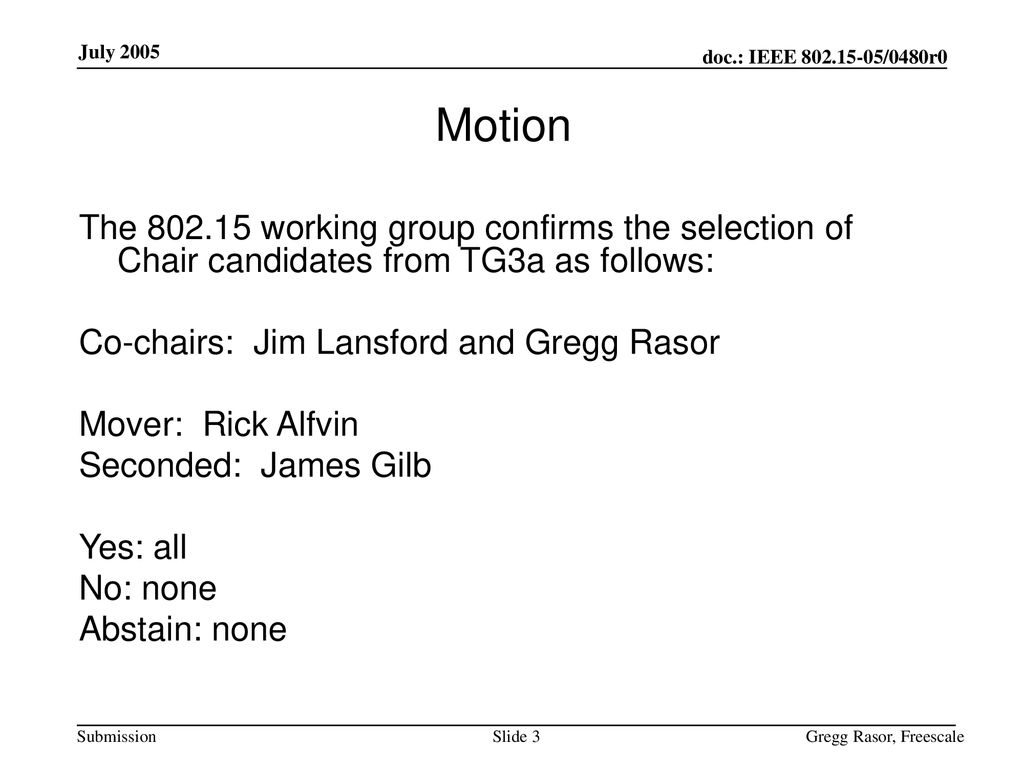 Motion The working group confirms the selection of Chair candidates from TG3a as follows: Co-chairs: Jim Lansford and Gregg Rasor.
