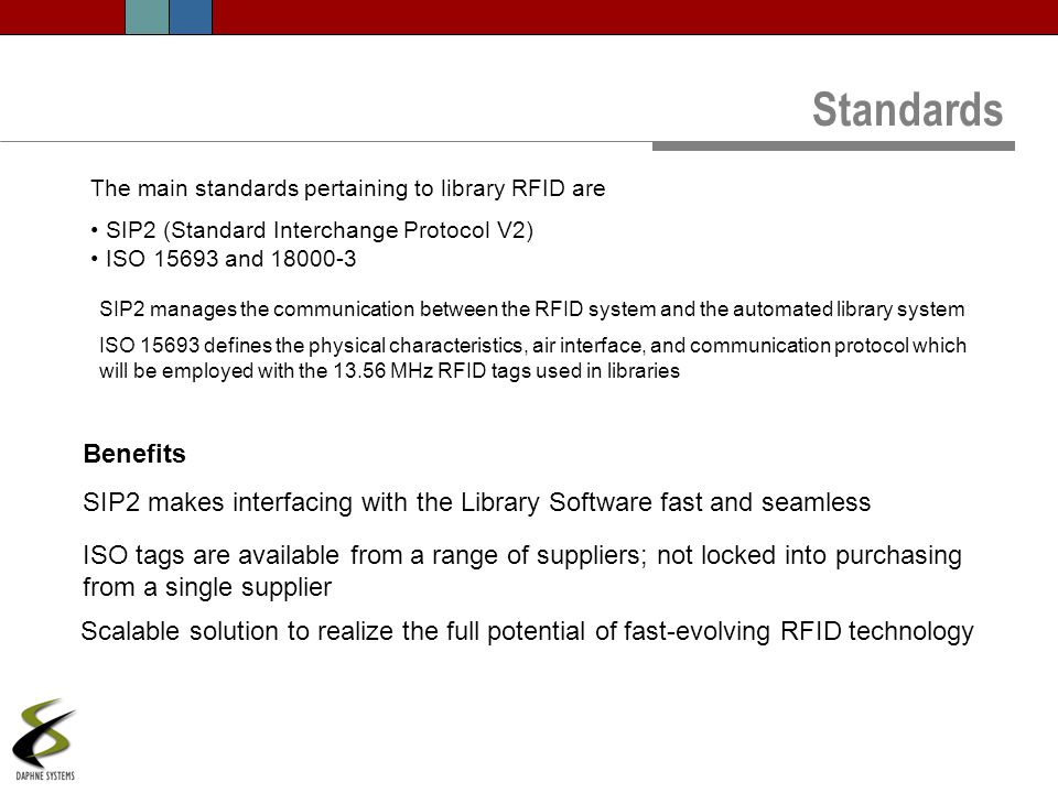 Standards The main standards pertaining to library RFID are. SIP2 (Standard Interchange Protocol V2)