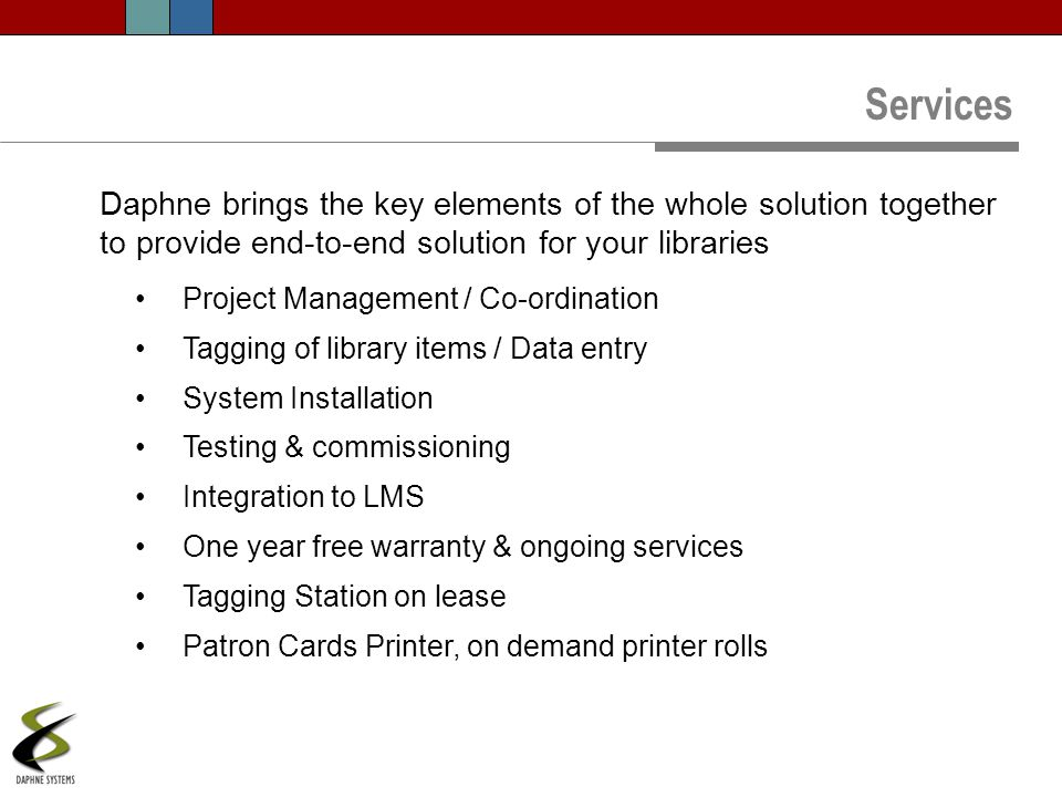 Services Daphne brings the key elements of the whole solution together to provide end-to-end solution for your libraries.