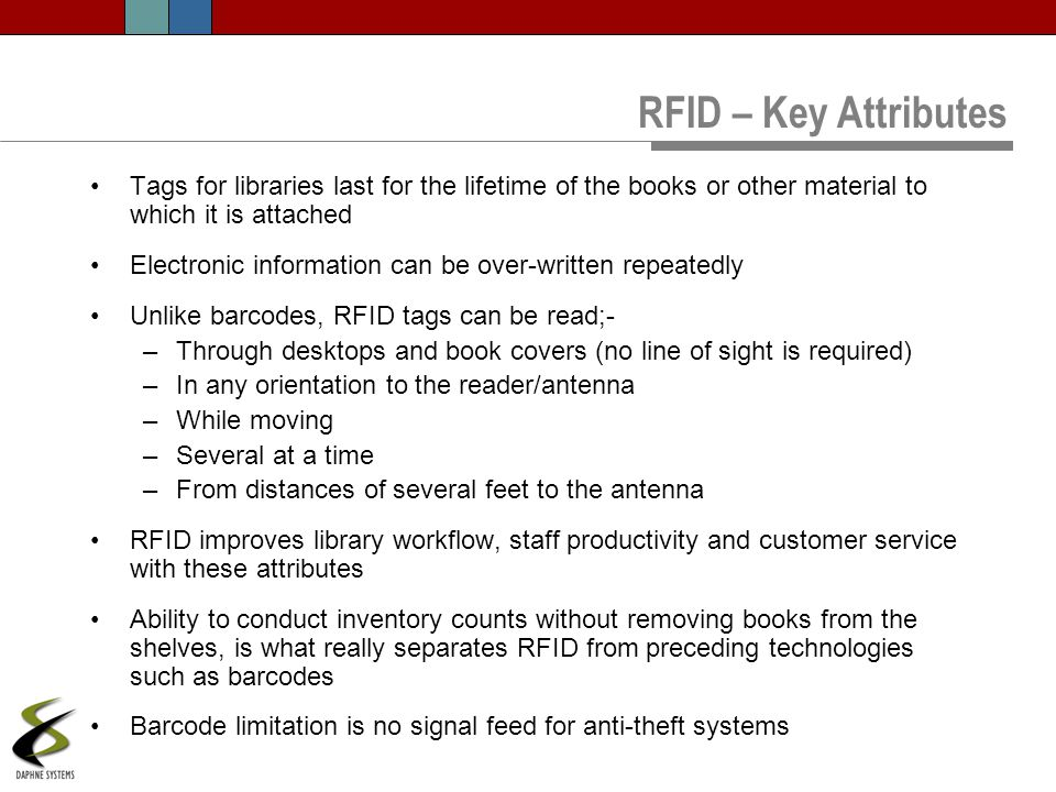 RFID – Key Attributes Tags for libraries last for the lifetime of the books or other material to which it is attached.