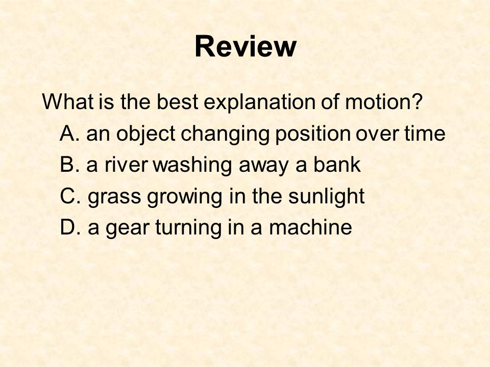 Review What is the best explanation of motion