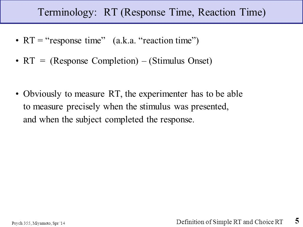Terminology: RT (Response Time, Reaction Time)