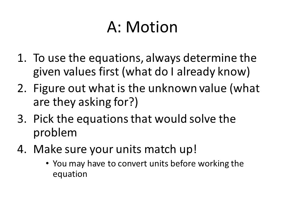 A: Motion To use the equations, always determine the given values first (what do I already know)