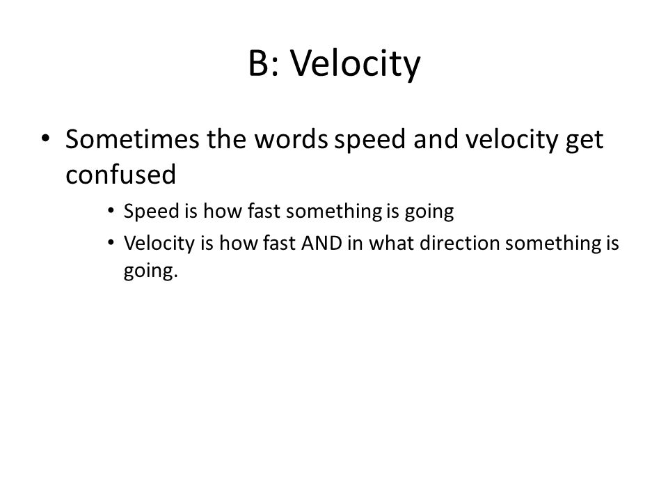 B: Velocity Sometimes the words speed and velocity get confused