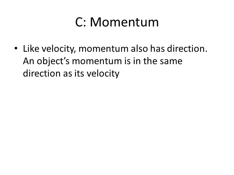 C: Momentum Like velocity, momentum also has direction.