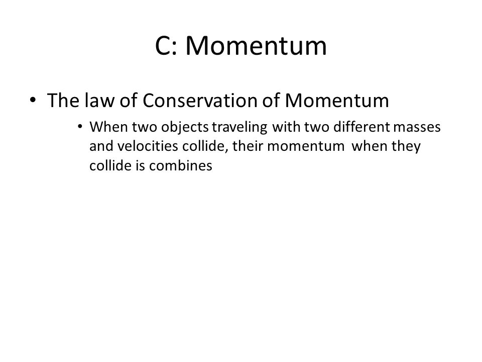 C: Momentum The law of Conservation of Momentum