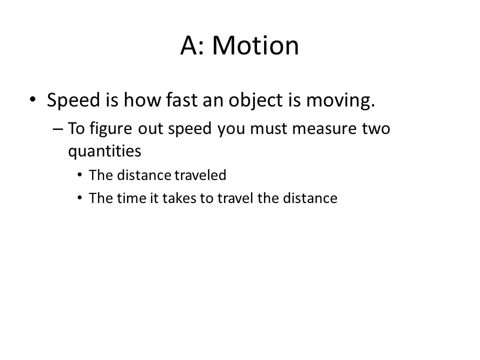 A: Motion Speed is how fast an object is moving.