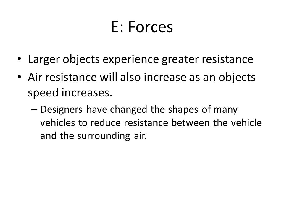 E: Forces Larger objects experience greater resistance