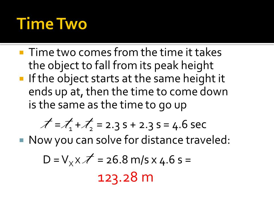 t = t1 + t2 = 2.3 s + 2.3 s = 4.6 sec Time Two