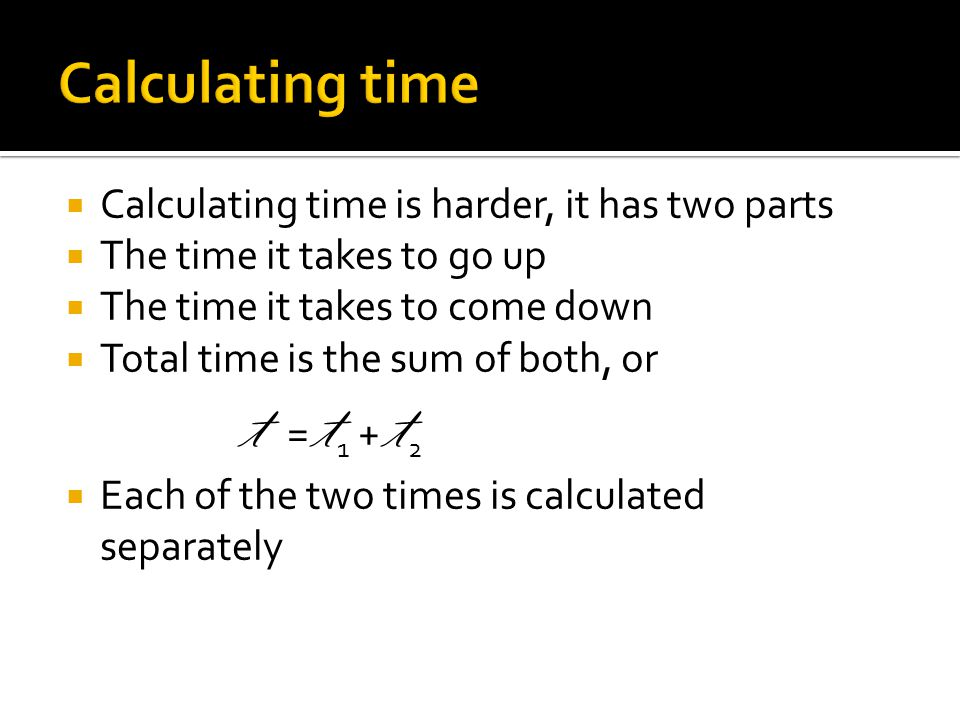 Calculating time Calculating time is harder, it has two parts