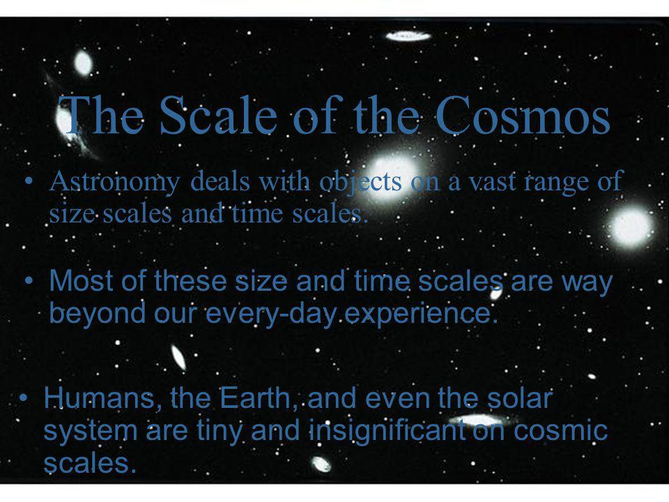 The Scale of the Cosmos Astronomy deals with objects on a vast range of size scales and time scales.