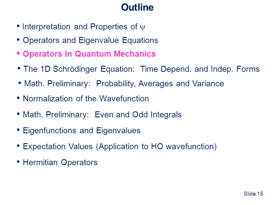 Outline • Interpretation and Properties of  • Operators and Eigenvalue Equations. • Normalization of the Wavefunction.