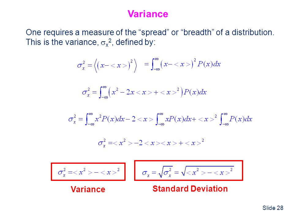 Variance One requires a measure of the spread or breadth of a distribution. This is the variance, x2, defined by: