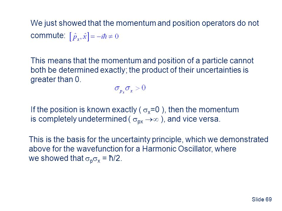 We just showed that the momentum and position operators do not