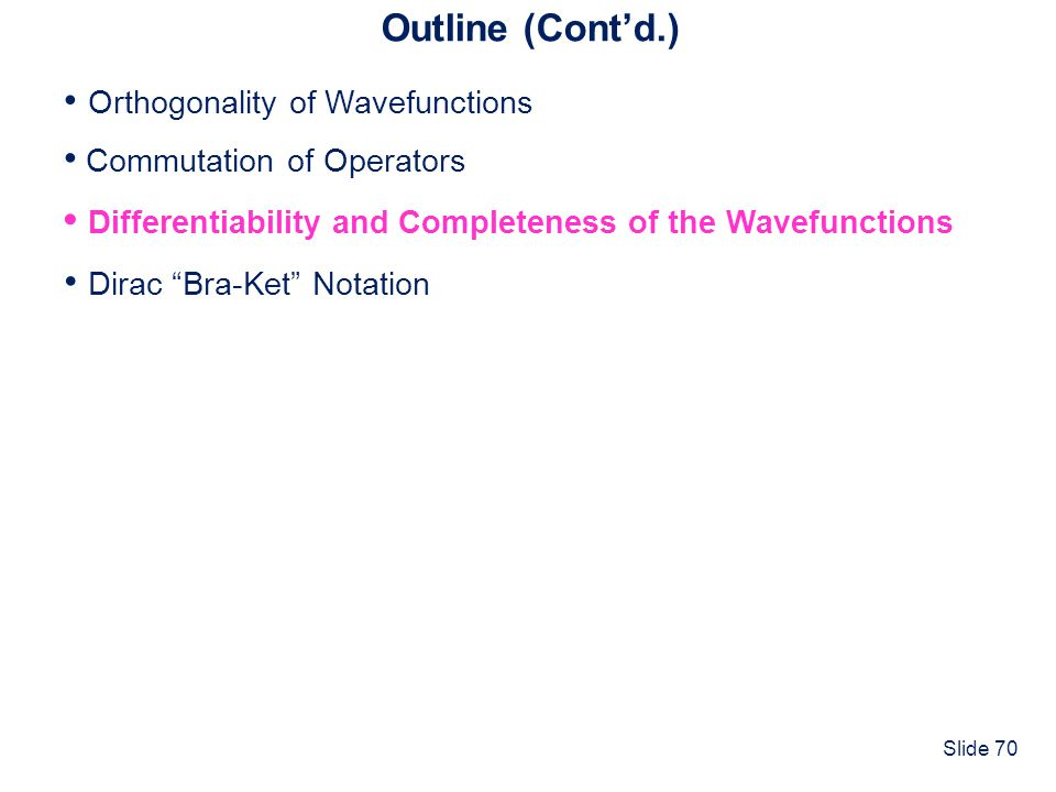 Outline (Cont'd.) • Commutation of Operators. • Differentiability and Completeness of the Wavefunctions.