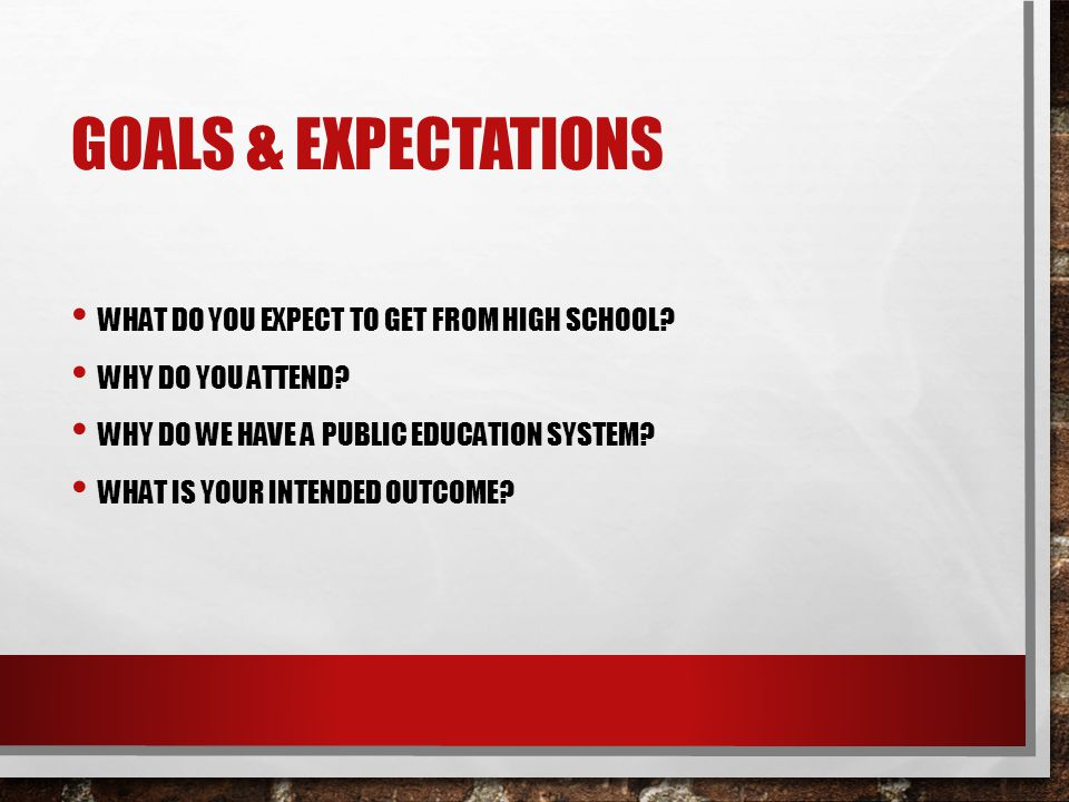 Goals & Expectations What do you expect to get from high school