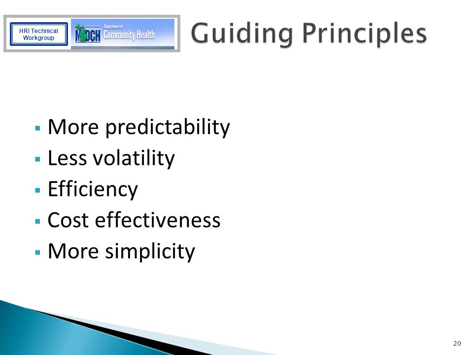 Guiding Principles More predictability Less volatility Efficiency